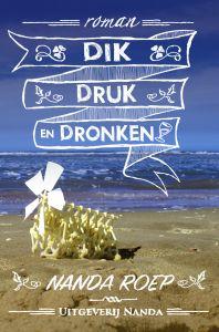 Volgende week verschijnt bij Uitgeverij Nanda de roman: Dik, Druk en Dronken