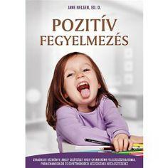 Pozitív fegyelmezés  Gyakorlati kézikönyv, amely segítséget nyúj gyermekünk felelősségtudatának, problémamegoldó és együttműködési készségének fejlesztéséhez.