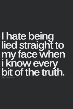 I hate being lied to when I know the truth. If you know I know thr truth then why continue to lie then still ask what's wrong or if I'm ok. Like there's no reason for anything to wrong. Now Quotes, True Quotes, Great Quotes, Quotes To Live By, Funny Quotes, Inspirational Quotes, Qoutes, Crazy Quotes, Two Faced People