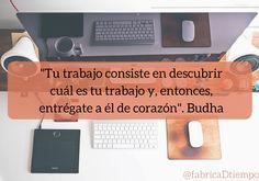 """""""Tu trabajo consiste en descubrir cuál es tu trabajo y, entonces, entrégate a él de corazón"""". #Budha #EntornoProductivo #FelizViernes"""