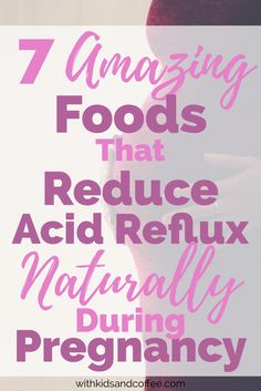 Foods that reduce acid reflux during pregnancy