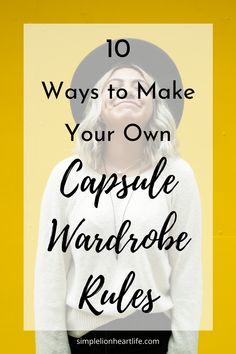 10 Ways to Make Your Own Capsule Wardrobe Rules - Simple Lionheart Life Capsule Wardrobe Work, Simple Wardrobe, Minimalist Wardrobe, Minimalist Fashion, Minimalist Lifestyle, Minimalist Style, Make Your Own, Make It Yourself, How To Start A Blog