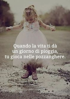 **********When life gives you a rainy day you play in the puddles Wise Quotes, Words Quotes, Sayings, Birthday Card Drawing, Freedom Life, Italian Quotes, Hazrat Ali, Interesting Quotes, Love Life