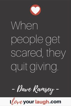 Dave Ramsey inspirational quote: When people get scared, they quit giving. Great Motivational Quotes, Great Quotes, Inspirational Quotes, Quotes Quotes, Budget Quotes, Dave Ramsey Quotes, Total Money Makeover, Financial Peace
