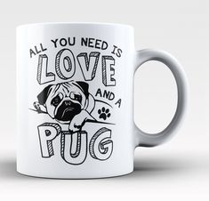 All You Need Is Love and a Pug - Mug #Ilovepugs
