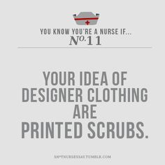You know you're a nurse when printed scrubs are the best thing in fashion! (Love this!!)