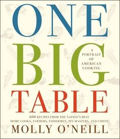 One Big Table: 600 recipes from the nations best home cooks, farmers, fishermen, pit-masters, and chefs by Molly ONeill, www.amazon.com/... cookbooks-i-want-to-get cookbooks-i-want-to-get
