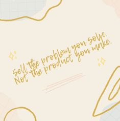Sell the problem you solve. Not the product you make. Digital Marketing, How To Make