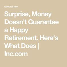 Surprise--Money Doesn't Guarantee a Happy Retirement. Retirement Quotes, Happy Retirement, Retirement Planning, Best Money Saving Tips, Money Tips, Saving Money, Retirement Strategies, Opportunity Knocks, Dave Ramsey