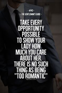 "The Gentleman's Guide #143 - Take every opportunity possible to show your lady how much you care about her. There is no such thing as being ""too romantic""."