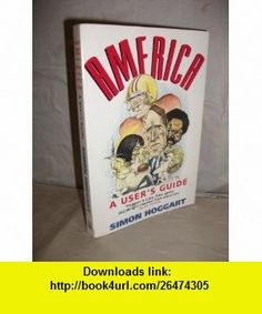 America a Users Guide (9780006376026) Simon Hoggart, David E. Smith , ISBN-10: 0006376029  , ISBN-13: 978-0006376026 ,  , tutorials , pdf , ebook , torrent , downloads , rapidshare , filesonic , hotfile , megaupload , fileserve