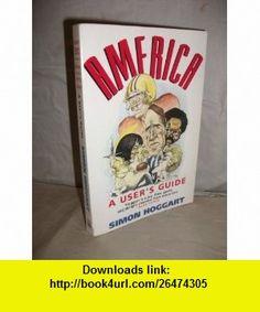America a Users Guide (9780006376026) Simon Hoggart, David E. Smith , ISBN-10: 0006376029  , ISBN-13: 978-0006376026 ,  , tutorials , pdf , ebook , torrent , downloads , rapidshare , filesonic , hotfile , megaupload , fileserve