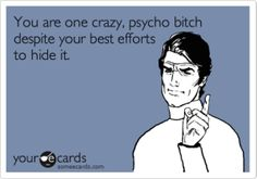 YOU PSYCHO BITCH....EVERYONE KNOW YOUR CRAZY...I MAY BE THE ONLY ONE WITH THE BALLS TO TELL YOU!!! but... YOUR CRAZZZZY