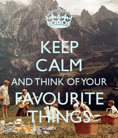 Keep Calm and think of your favourite things