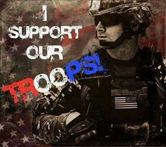 I Support our TROOPS!!  ALWAYS!