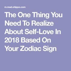 The One Thing You Need To Realize About Self-Love In 2018 Based On Your Zodiac Sign