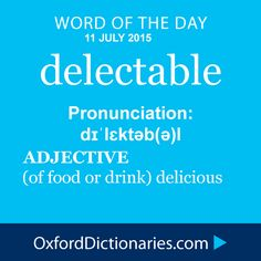 delectable (adjective): (of food or drink) delicious. Word of the Day for 11 July 2015. #WOTD #WordoftheDay #delectable