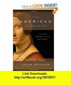 The American Leonardo A Tale of Obsession, Art and Money John Brewer , ISBN-10: 0195396901  ,  , ASIN: B0058M6QW6 , tutorials , pdf , ebook , torrent , downloads , rapidshare , filesonic , hotfile , megaupload , fileserve