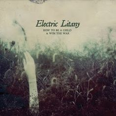 Electric Litany - How To Be A Child And Win the War Electric Music, Rock Bands, Album Covers, War, Corfu, Children, Movies, Movie Posters, Beautiful