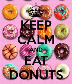 KEEP CALM AND EAT DONUTS. Another original poster design created with the Keep Calm-o-matic. Buy this design or create your own original Keep Calm design now. Cant Keep Calm, Stay Calm, Keep Calm And Love, My Love, Keep Calm Funny, Keep Calm Posters, Keep Calm Quotes, Calm Down Quotes, Keep Calm Pictures