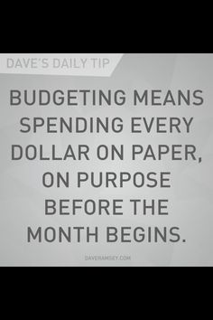 """""""Budgeting means spending every dollar on paper, on purpose before the month begins."""" - Dave Ramsey"""