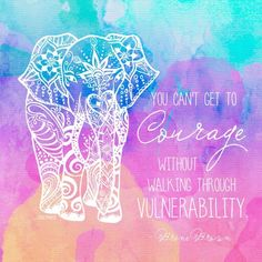 Courage & Vulnerability