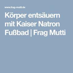 Körper entsäuern mit Kaiser Natron Fußbad | Frag Mutti
