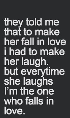 they told me that to make her fall in love i had to make her laugh