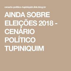 AINDA SOBRE ELEIÇÕES 2018 - CENÁRIO POLÍTICO TUPINIQUIM