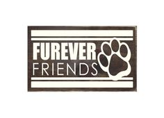Hey, I found this really awesome Etsy listing at https://www.etsy.com/listing/224385820/furever-friends-rustic-wooden-sign