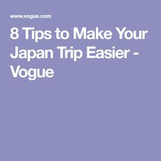 8 Tips to Make Your Japan Trip Easier - Vogue