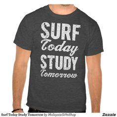 Surf Today Study Tomorrow Tees