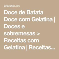 Doce de Batata Doce com Gelatina | Doces e sobremesas > Receitas com Gelatina | Receitas Gshow