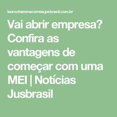 Vai abrir empresa? Confira as vantagens de começar com uma MEI | Notícias Jusbrasil