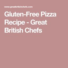 Gluten-Free Pizza Recipe - Great British Chefs