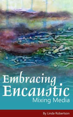 Linda Robertson Arts | Encaustic Painter & Art Instructor