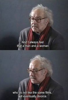 Jean-Luc Godard - And I always feel that a man & a woman who do not like the same films, will eventually divorce