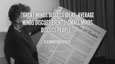 """Great Mind Discuss Ideas. Average minds discuss events. Small minds discuss people"" #quote"