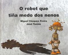 O neno que tiña medo dos robots. O robot que tiña medo dos nenos.