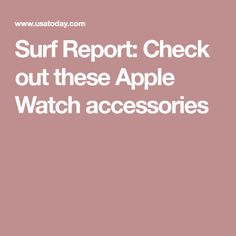 Surf Report: Check out these Apple Watch accessories