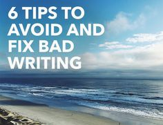 6 Tips To Avoid and Fix Bad Writing