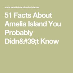 51 Facts About Amelia Island You Probably Didn't Know