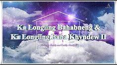 Ka Longïing Bahabneng bad Ka Longïing Baha Khyndew▶Ka Blei Ka Kmie, Ka K...