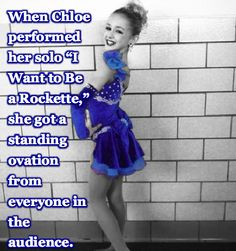 Dance Mom Facts Chloe should get a standing ovation for her dances all the time! XD