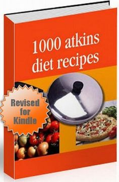 Atkins Recipes   Revised Edition   1000 Atkins Diet Recipes   With Hyperlinked Table of Contents
