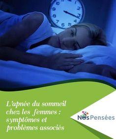 L'apnée du sommeil chez les femmes : symptômes et problèmes associés L'apnée du sommeil chez les femmes ne se manifeste pas de la même manière que chez les hommes. Et ses conséquences peuvent être assez graves.