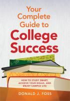 Your Complete Guide to College Success: How to Study Smart, Achieve Your Goals, and Enjoy Campus Life by Donald J. Foss