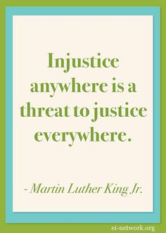 """""""Injustice anywhere is a threat to justice everywhere""""   by Environmental Illness Network"""