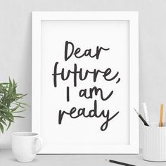 'Dear Future, I Am Ready' Motivational Print - Find inspiration from a motivational print.