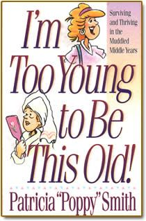 I'm Too Young To Be This Old! by Poppy Smith. Poppy looks at the lighter side of mid-life–like a love for any kind of clothing with an elastic waistband and a firm belief in makeup that promises miracles; and at deeper issues of the heart, the fright of erratic emotions and the disappointment of wondering if the best of life is over; and at outward issues of life–changes in physical…